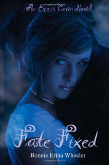 Fate Fixed - Bonnie Erina Wheeler