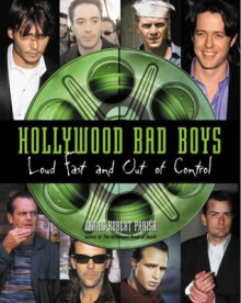 Hollywood Bad Boys : Loud, Fast, and Out of Control - James Robert Parish