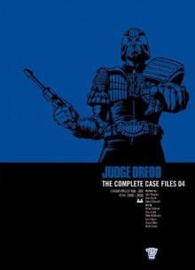 Judge Dredd The Complete Case Files 04 - John Wagner, Alan Grant, Kelvin Gosnell, Brian Bolland, Ron Smith, Mike McMahon, Ian Gibson, Steve Dillon, Brett Ewins