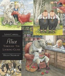 Alice Through The Looking Glass: Walker Illustrated Classics - Lewis Carroll, Helen Oxenbury