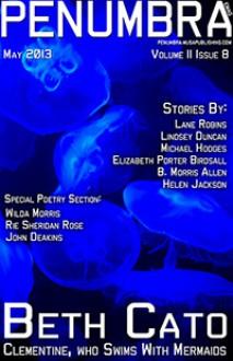 Penumbra eMag Vol 2 Issue 8 - Celina Summers, Lane Robins, Lindsey Duncan, Michael Hodges, Elizabeth Porter Birdsall, B. Morris Allen, Helen Jackson, Wilda Morris, Rie Sheridan Rose, John Deakins, Beth Cato