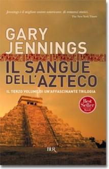 Il sangue dell'azteco - Gary Jennings, Alessandra Emma Giagheddu