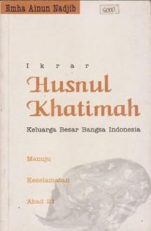 Ikrar Husnul Khatimah Keluarga Besar Bangsa Indonesia - Emha Ainun Nadjib