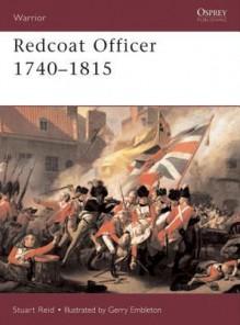 Redcoat Officer: 1740-1815 - Stuart Reid, Gerry Embleton