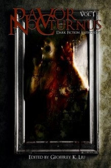 Pavor Nocturnus: Dark Fiction Anthology (Volume 1) (Pavor Nocturnus Dark Fiction Anthology) - Geoffrey Liu, Brent Abell, O.D. Hegre, Marc Sorondo, Sean Moreland, Brandon Ketchum, Troy Blackford, D.W. Gillespie, James Shoberg