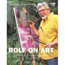 Rolf on Art: A Step-by-Step Guide to Painting - Rolf Harris