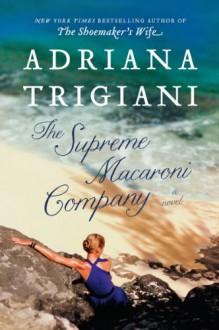 The Supreme Macaroni Company: A Novel - Adriana Trigiani