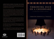 Throwing Dice on a Chessboard: A Collection of Short Stories - Christos Rodoulla Tsiailis
