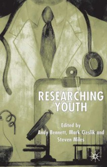 Researching Youth - Andy Bennett, Mark Cieslik, Steven Miles