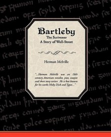 Bartleby the Scrivener a Story of Wall-Street - Herman Melville