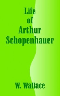 Life of Arthur Schopenhauer - William Wallace