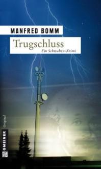 Trugschluss: Der dritte (sehr außergewöhnliche) Fall für August Häberle (Krimi im Gmeiner-Verlag) (German Edition) - Manfred Bomm