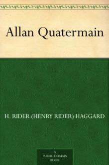 Allan Quatermain - H. Rider (Henry Rider) Haggard