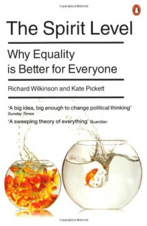 The Spirit Level: Why More Equal Societies Almost Always Do Better - Richard G. Wilkinson, Kate Pickett