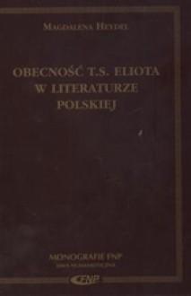 Obecność T.S. Eliota w literaturze polskiej - Magdalena Heydel