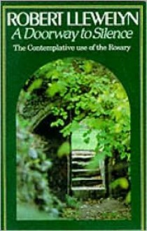 A Doorway to Silence: The Contemplative Use of the Rosary - Robert Llewelyn