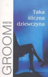 Taka śliczna dziewczyna - Winston Groom,Teresa Lechowska