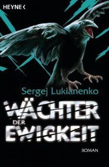Wächter der Ewigkeit (Wächter-Saga, #4) - Christiane Pöhlmann, Sergej Lukianenko, Sergei Lukyanenko