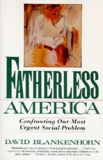 Fatherless America: Confronting Our Most Urgent Social Problem - David Blankenhorn