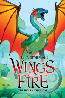 Wings of Fire Book Three: The Hidden Kingdom - Tui T. Sutherland