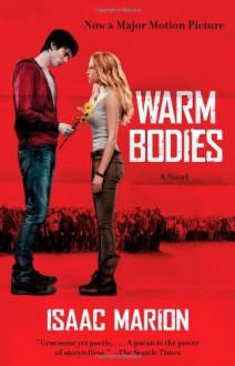 Warm Bodies: A Novel - Isaac Marion