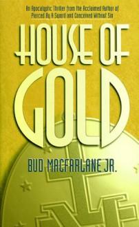 House of Gold - Bud Macfarlane Jr.