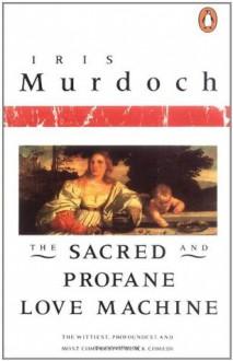 The Sacred and Profane Love Machine - Iris Murdoch