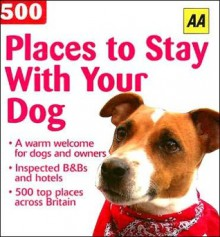 AA 500 Places to Stay with Your Dog - Automobile Association