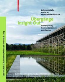Ubergange/Insight Out: Zeitgenossische Deutsche Landschaftsarchitektur/Contemporary German Landscape Architecture - Bund Deutscher Landschaftsarchitekten Bd