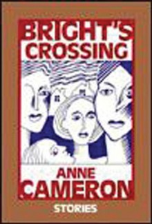Bright's Crossing: Stories - Anne Cameron