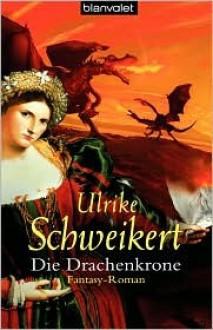 Die Drachenkrone - Ulrike Schweikert, Manuel Kressin