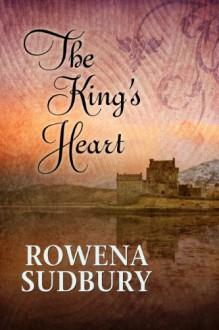 The King's Heart (The King's Tale) - Rowena Sudbury