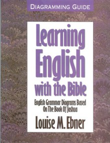 Learning English with the Bible: Diagramming Guide - Louise Ebner
