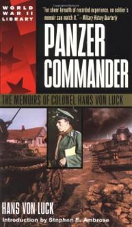 Panzer Commander: The Memoirs of Colonel Hans von Luck - Stephen E. Ambrose, Hans von Luck