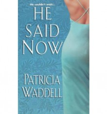He Said Now - Patricia Waddell