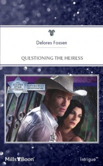 Mills & Boon : Questioning The Heiress (The Silver Star of Texas: Cantara Hills Investigat) - Delores Fossen
