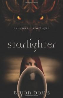 Starlighter (Dragons of Starlight) - Bryan Davis