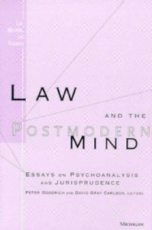 Law and the Postmodern Mind: Essays on Psychoanalysis and Jurisprudence - Peter Goodrich, Peter Goodrich