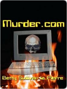 Murder.com - Betty Sullivan La Pierre