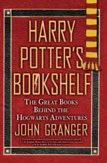 Harry Potter's Bookshelf: The Great Books behind the Hogwarts Adventures - John Granger