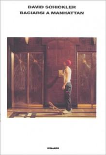 Baciarsi a Manhattan - David Schickler, Giuseppe Strazzeri