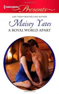 A Royal World Apart (Harlequin Presents) - Maisey Yates