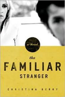 The Familiar Stranger - Christina Tarabochia