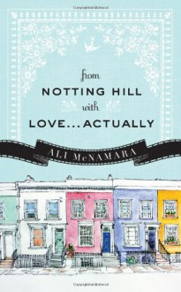 From Notting Hill with Love...Actually - Ali McNamara
