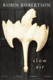 Slow Air - Robin Robertson
