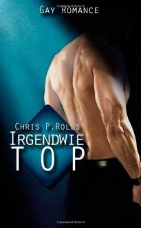 Irgendwie Top: Gay Romance - Chris P Rolls