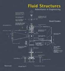 Fluid Structures: Adventures in Engineering - David Crookes, Ian Lambot