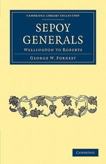 Sepoy Generals - George William Forrest