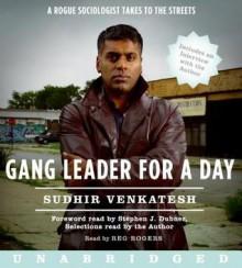Gang Leader for a Day (Audio) - Sudhir Venkatesh, Reg Rogers, Stephen J. Dubner