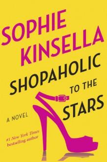 Shopaholic to the Stars: A Novel - Sophie Kinsella